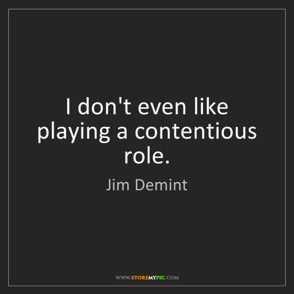 Jim Demint: I don't even like playing a contentious role.