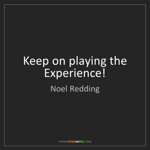 Noel Redding: Keep on playing the Experience!
