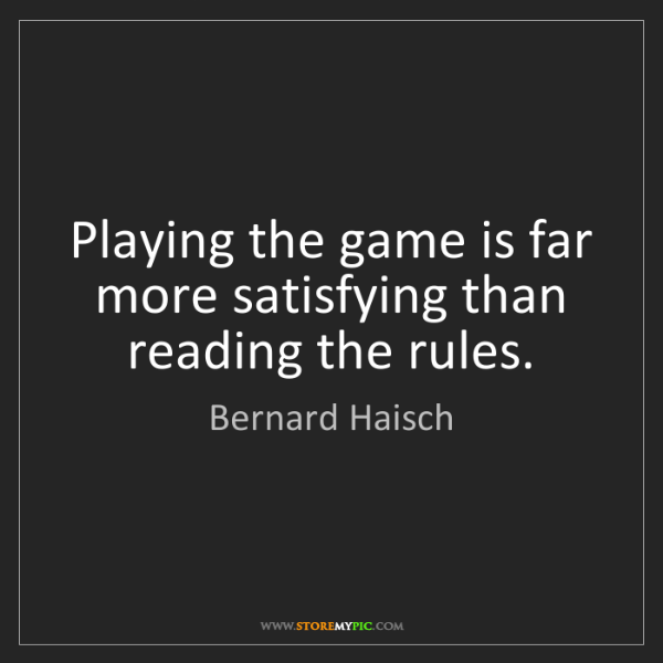 Bernard Haisch: Playing the game is far more satisfying than reading...