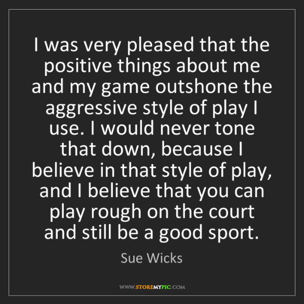 Sue Wicks: I was very pleased that the positive things about me...