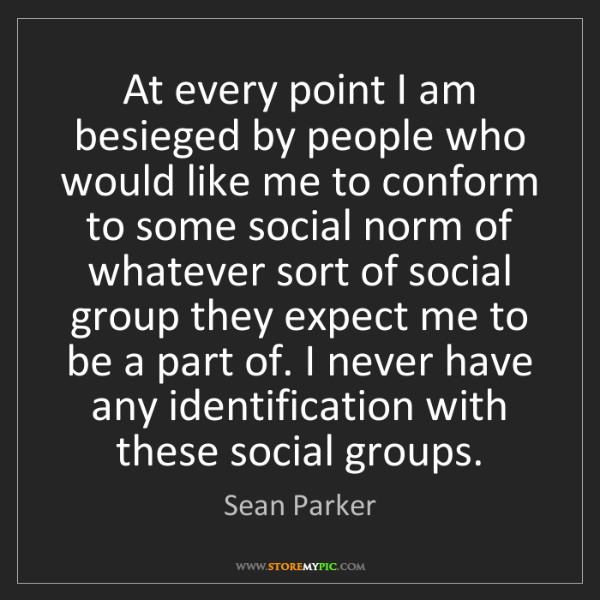 Sean Parker: At every point I am besieged by people who would like...