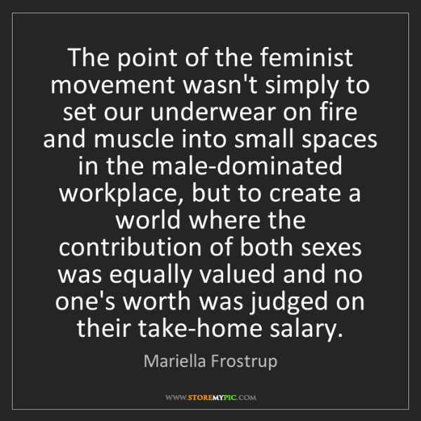 Mariella Frostrup: The point of the feminist movement wasn't simply to set...