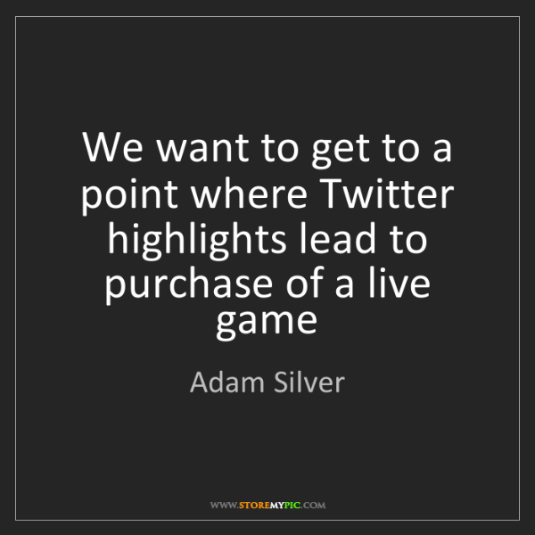Adam Silver: We want to get to a point where Twitter highlights lead...