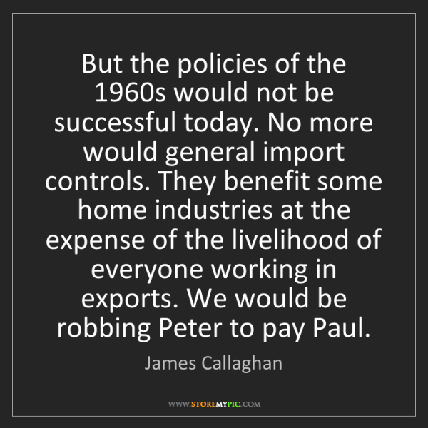 James Callaghan: But the policies of the 1960s would not be successful...