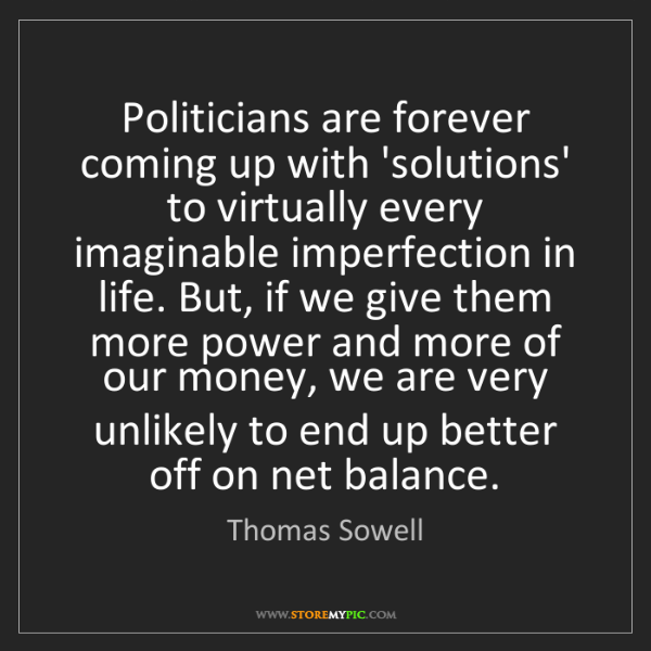 Thomas Sowell: Politicians are forever coming up with 'solutions' to...