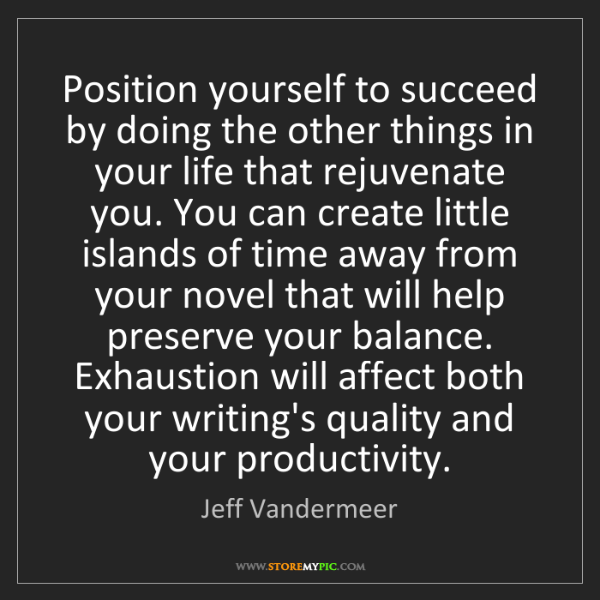 Jeff Vandermeer: Position yourself to succeed by doing the other things...