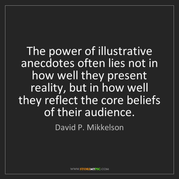 David P. Mikkelson: The power of illustrative anecdotes often lies not in...