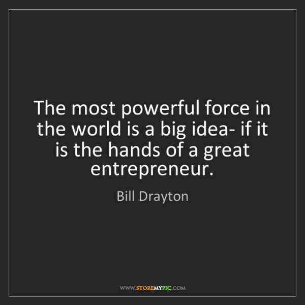 Bill Drayton: The most powerful force in the world is a big idea- if...