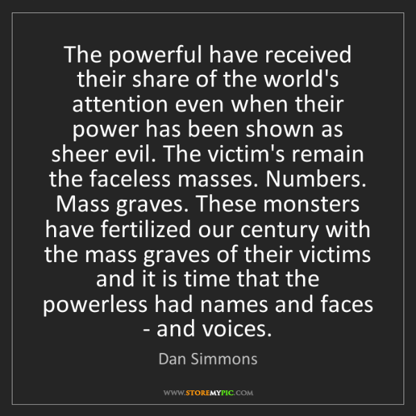Dan Simmons: The powerful have received their share of the world's...