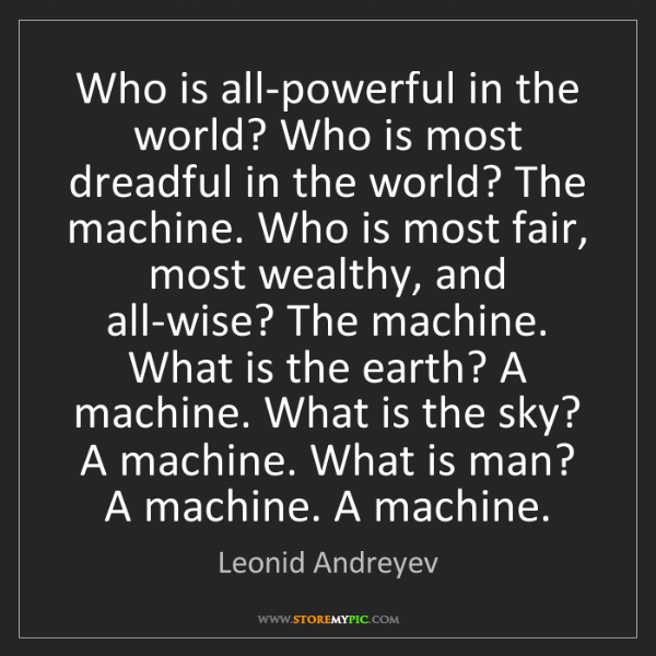 Leonid Andreyev: Who is all-powerful in the world? Who is most dreadful...