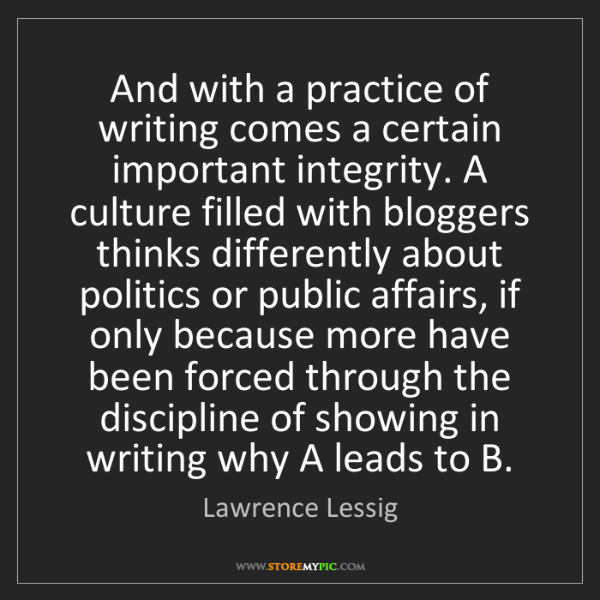 Lawrence Lessig: And with a practice of writing comes a certain important...