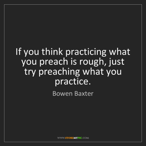 Bowen Baxter: If you think practicing what you preach is rough, just...