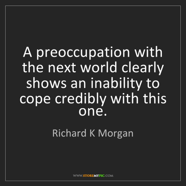 Richard K Morgan: A preoccupation with the next world clearly shows an...