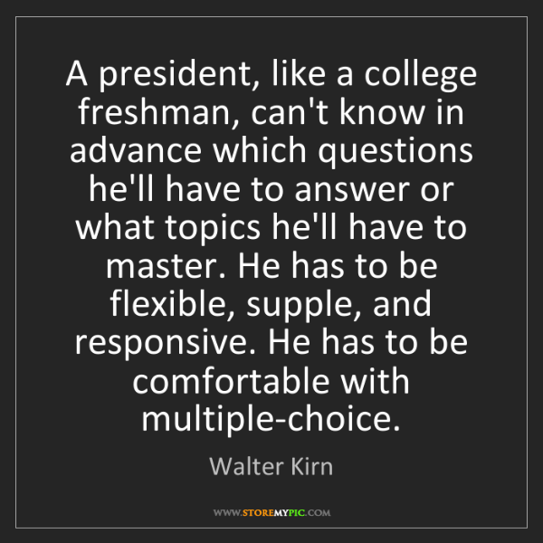 Walter Kirn: A president, like a college freshman, can't know in advance...
