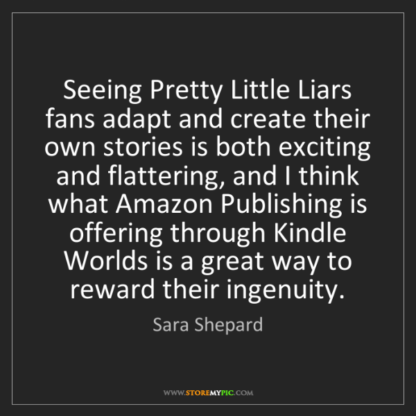 Sara Shepard: Seeing Pretty Little Liars fans adapt and create their...