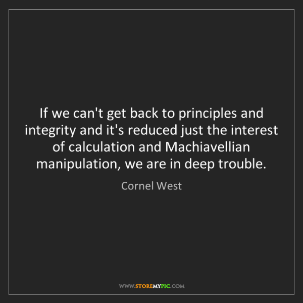 Cornel West: If we can't get back to principles and integrity and...