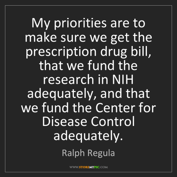 Ralph Regula: My priorities are to make sure we get the prescription...