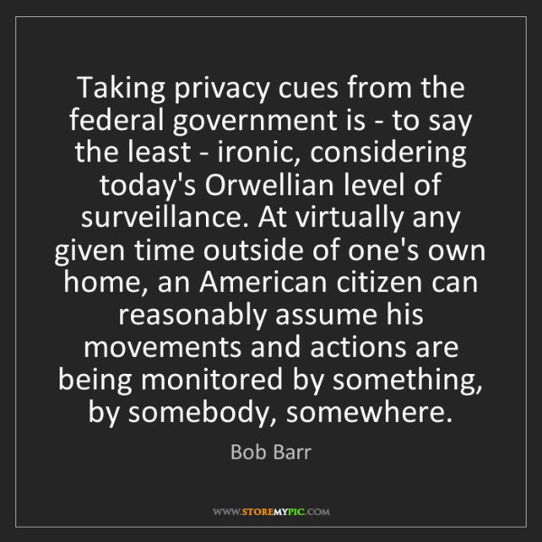 Bob Barr: Taking privacy cues from the federal government is -...