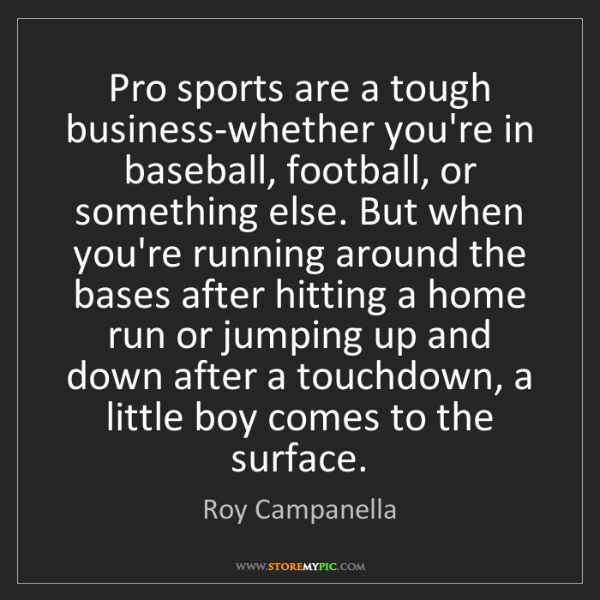 Roy Campanella: Pro sports are a tough business-whether you're in baseball,...