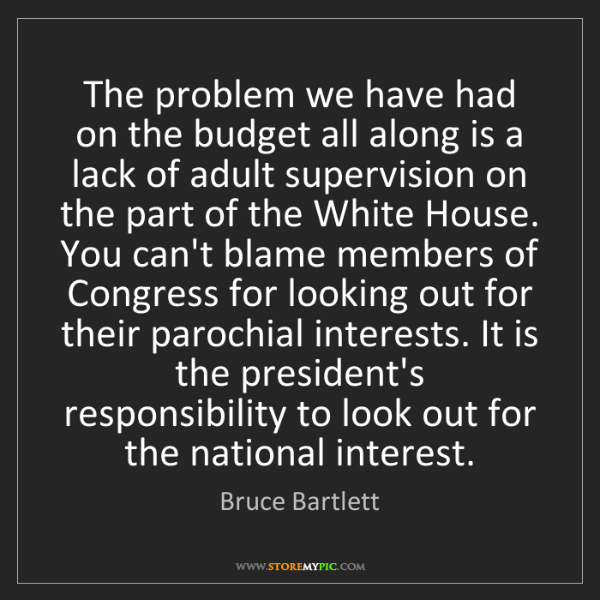 Bruce Bartlett: The problem we have had on the budget all along is a...