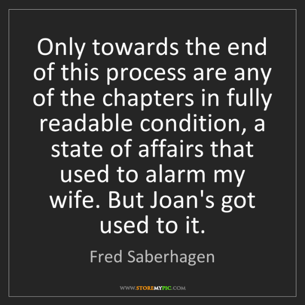 Fred Saberhagen: Only towards the end of this process are any of the chapters...
