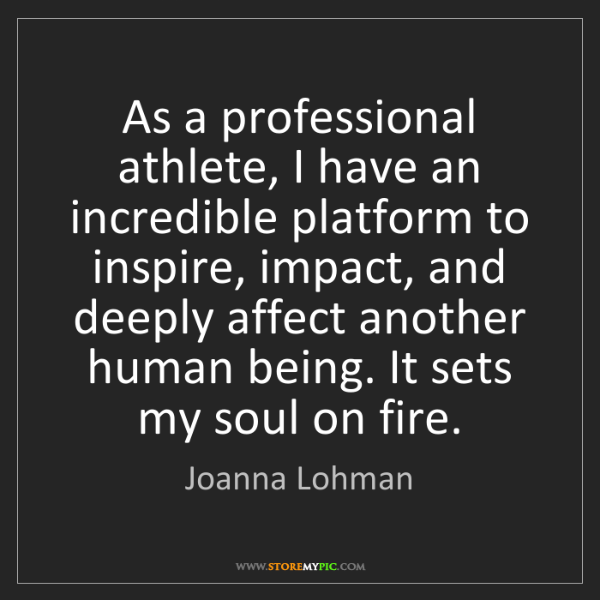 Joanna Lohman: As a professional athlete, I have an incredible platform...