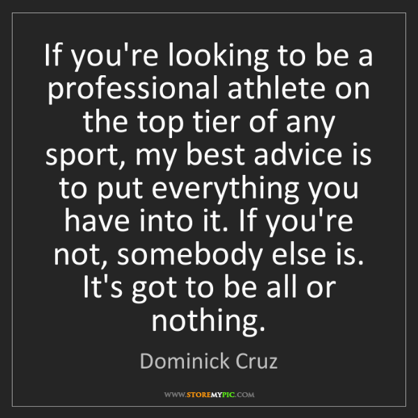 Dominick Cruz: If you're looking to be a professional athlete on the...