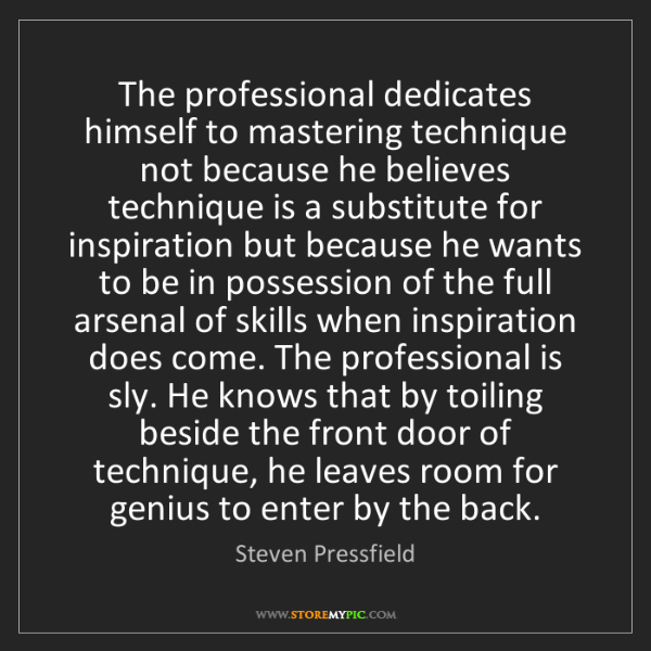 Steven Pressfield: The professional dedicates himself to mastering technique...