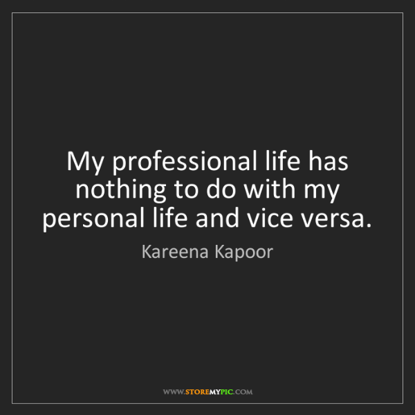 Kareena Kapoor: My professional life has nothing to do with my personal...