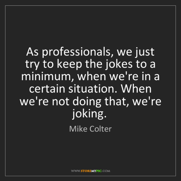 Mike Colter: As professionals, we just try to keep the jokes to a...