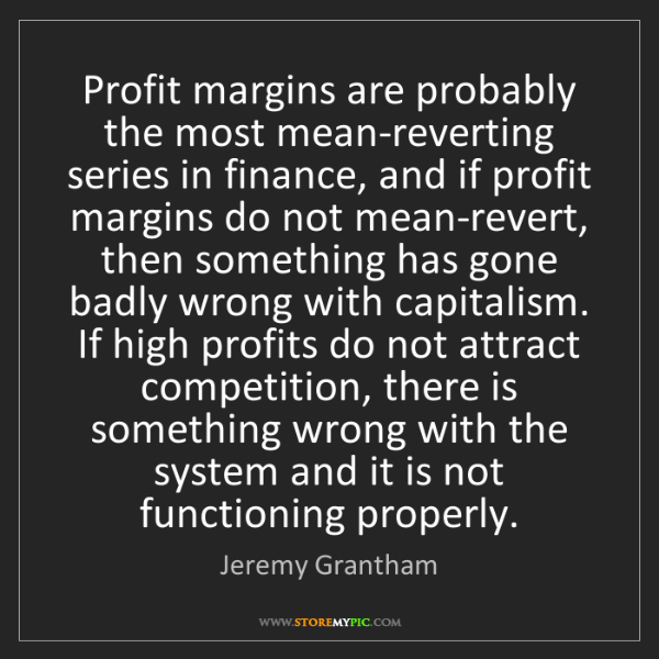 Jeremy Grantham: Profit margins are probably the most mean-reverting series...
