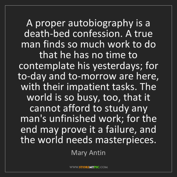 Mary Antin: A proper autobiography is a death-bed confession. A true...