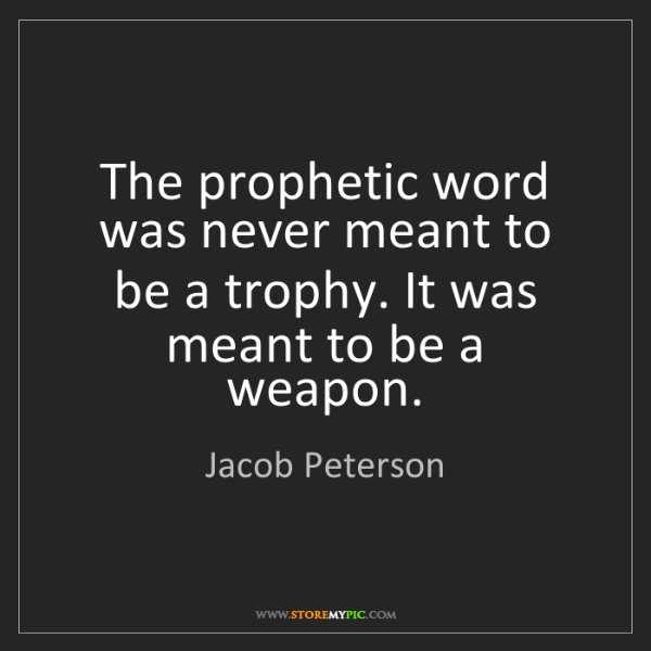 Jacob Peterson: The prophetic word was never meant to be a trophy. It...