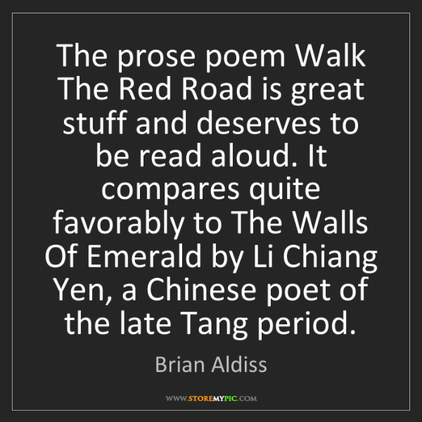 Brian Aldiss: The prose poem Walk The Red Road is great stuff and deserves...
