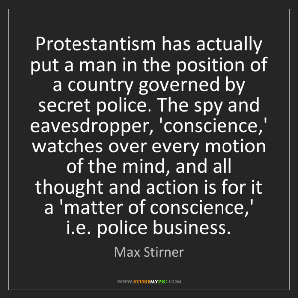 Max Stirner: Protestantism has actually put a man in the position...