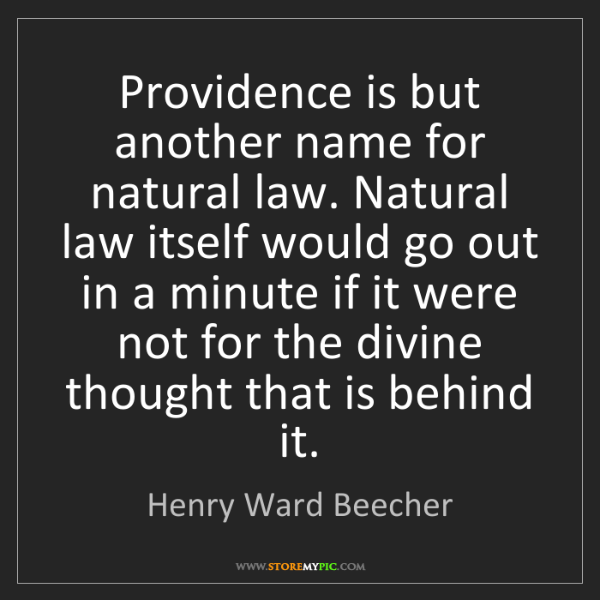 Henry Ward Beecher: Providence is but another name for natural law. Natural...