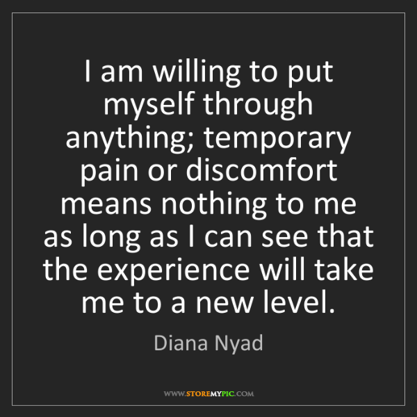 Diana Nyad: I am willing to put myself through anything; temporary...