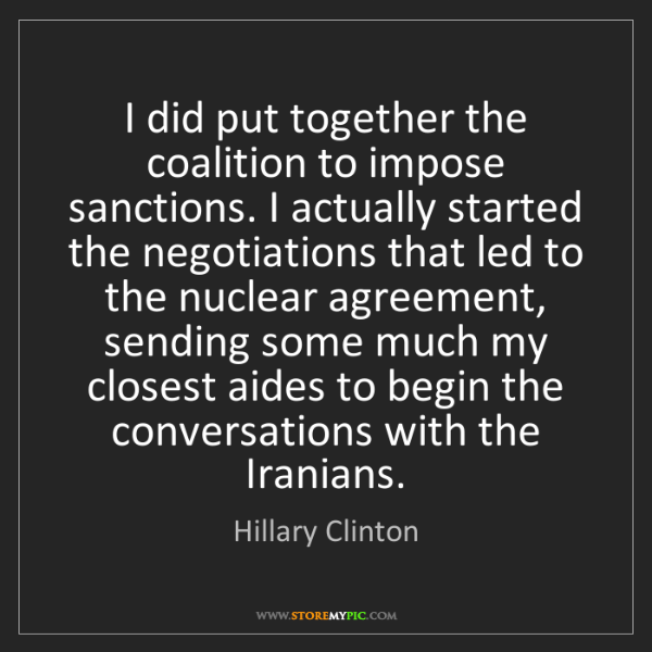 Hillary Clinton: I did put together the coalition to impose sanctions....