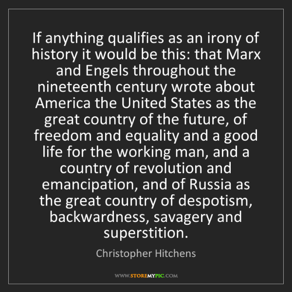 Christopher Hitchens: If anything qualifies as an irony of history it would...
