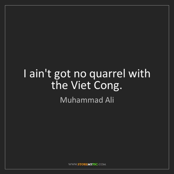 Muhammad Ali: I ain't got no quarrel with the Viet Cong.