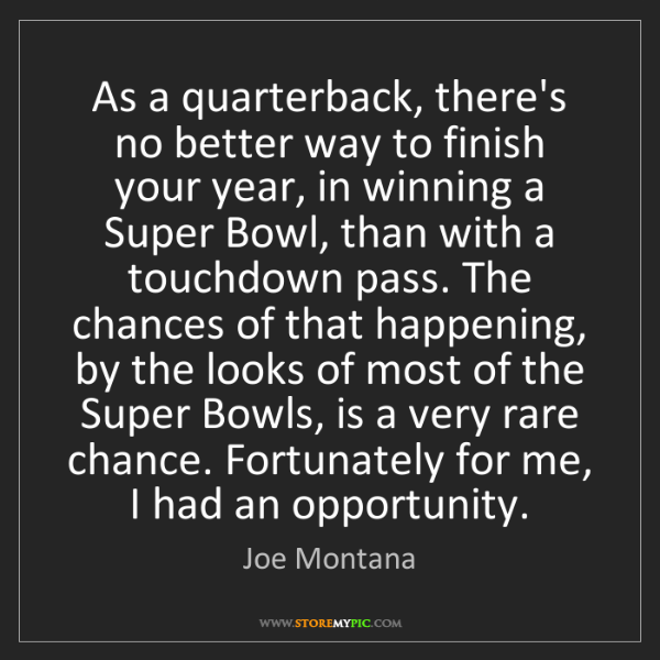 Joe Montana: As a quarterback, there's no better way to finish your...