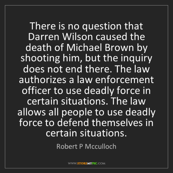 Robert P Mcculloch: There is no question that Darren Wilson caused the death...