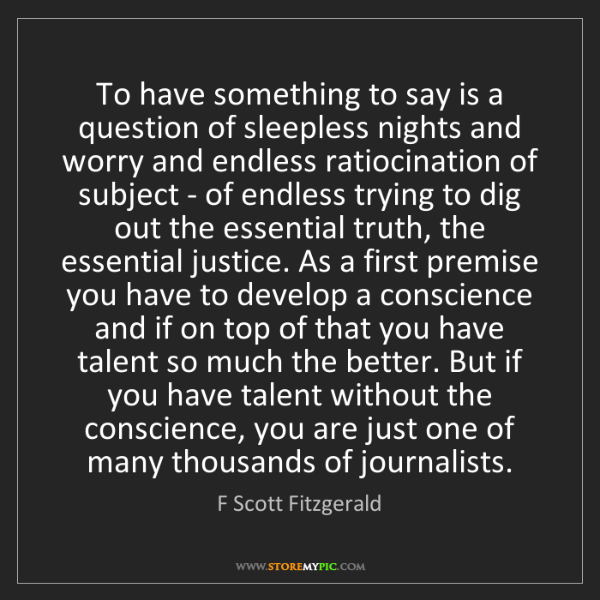 F Scott Fitzgerald: To have something to say is a question of sleepless nights...