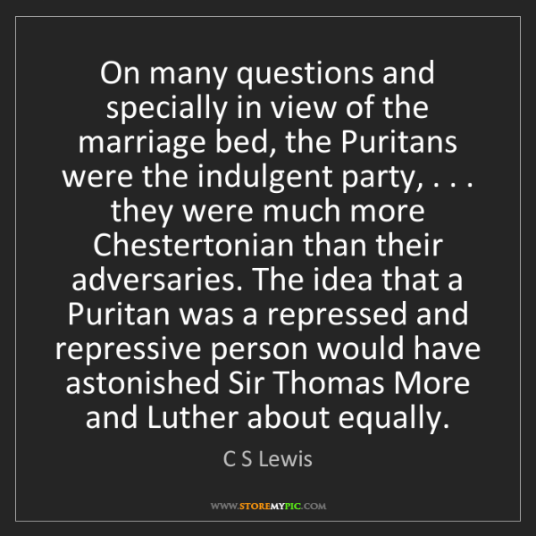 C S Lewis: On many questions and specially in view of the marriage...