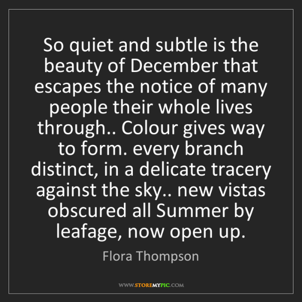 Flora Thompson: So quiet and subtle is the beauty of December that escapes...