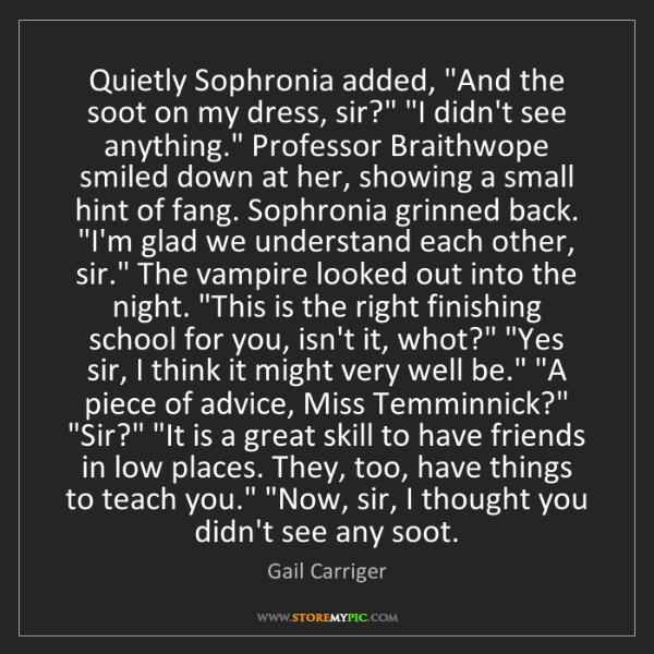 """Gail Carriger: Quietly Sophronia added, """"And the soot on my dress, sir?""""..."""