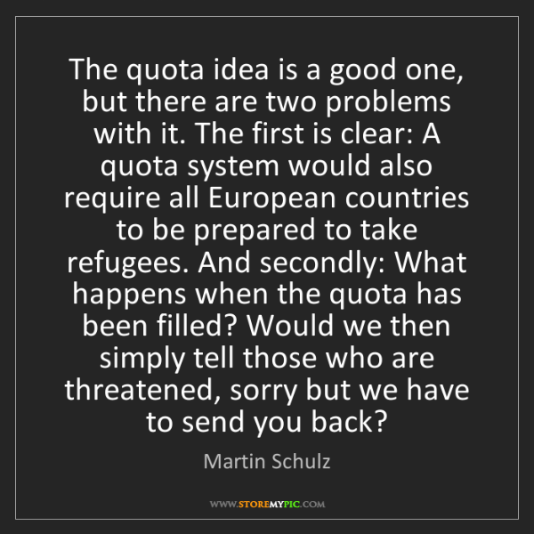 Martin Schulz: The quota idea is a good one, but there are two problems...