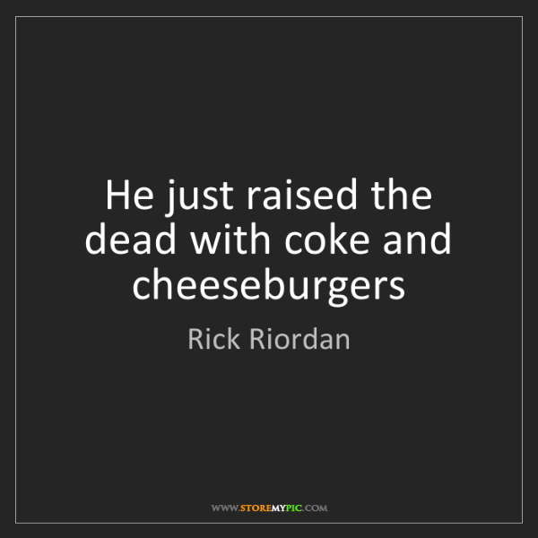 Rick Riordan: He just raised the dead with coke and cheeseburgers