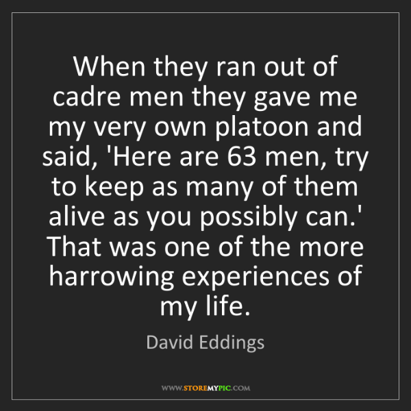 David Eddings: When they ran out of cadre men they gave me my very own...