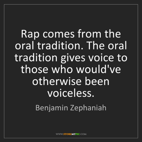 Benjamin Zephaniah: Rap comes from the oral tradition. The oral tradition...